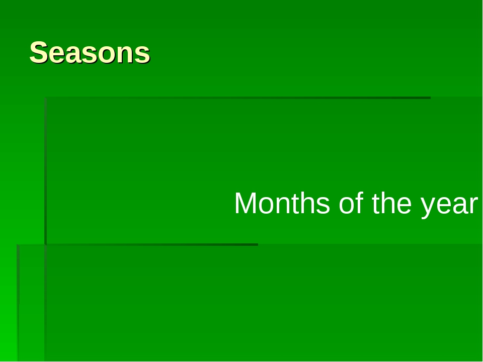 Seasons Months of the year
