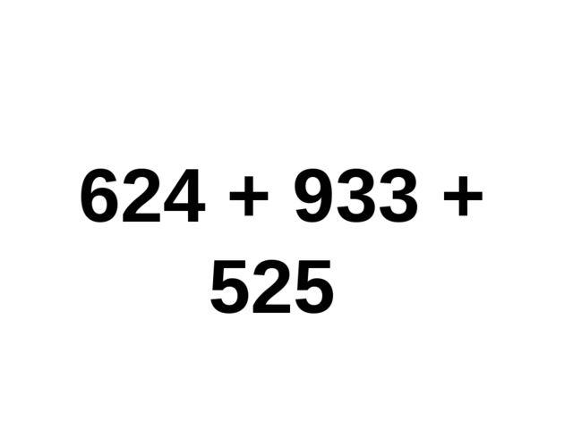 624 + 933 + 525