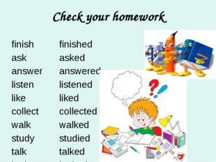 Check your homework finish ask answer listen like collect walk study talk loo