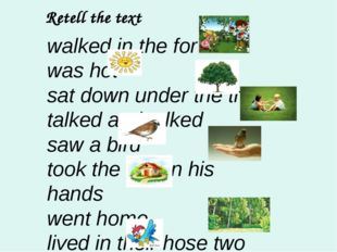 Retell the text walked in the forest was hot sat down under the tree talked a