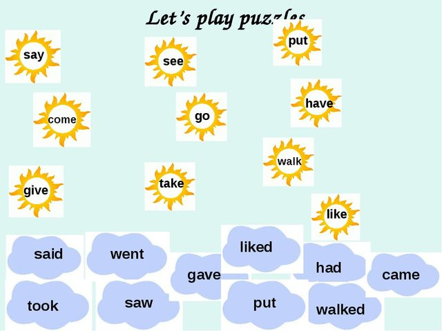 Let's play puzzles go see have say take give come put like walk saw went had...