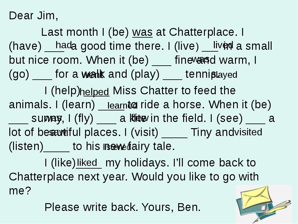 Dear Jim, Last month I (be) was at Chatterplace. I (have) ___ a good time the...