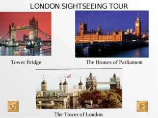 LONDON SIGHTSEEING TOUR Tower Bridge The Houses of Parliament The Tower of Lo