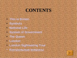 CONTENTS This is Britain Symbols National Life System of Government The Queen