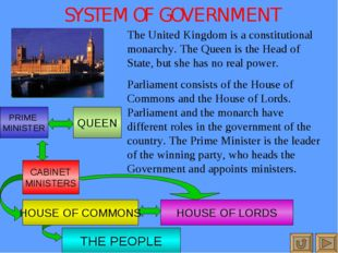 SYSTEM OF GOVERNMENT The United Kingdom is a constitutional monarchy. The Que
