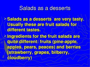 Salads as a desserts Salads as a desserts are very tasty. Usually these are f