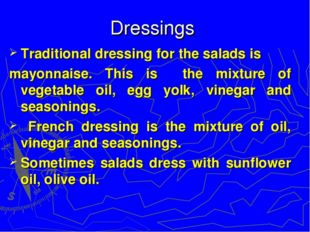 Dressings Traditional dressing for the salads is mayonnaise. This is the mixt