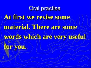 Oral practise At first we revise some material. There are some words which ar