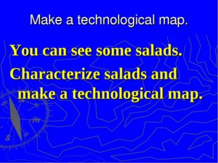 Make a technological map. You can see some salads. Characterize salads and ma