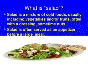 """What is """"salad""""? Salad is a mixture of cold foods, usually including vegetabl"""