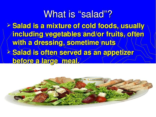 """What is """"salad""""? Salad is a mixture of cold foods, usually including vegetabl..."""