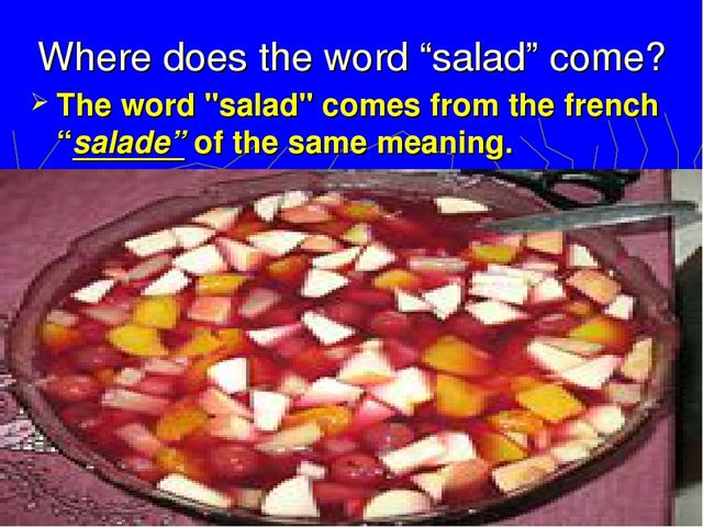 """Where does the word """"salad"""" come? The word """"salad"""" comes from the french """"sal..."""