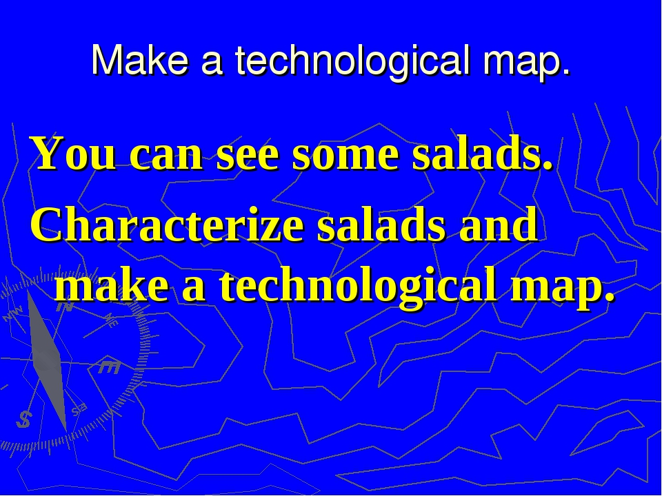 Make a technological map. You can see some salads. Characterize salads and ma...