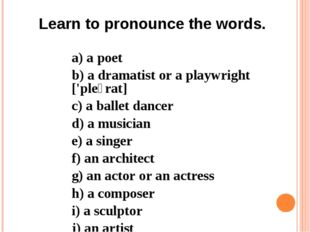 a) a poet b) a dramatist or a playwright ['pleɪrat] c) a ballet dancer d) a m