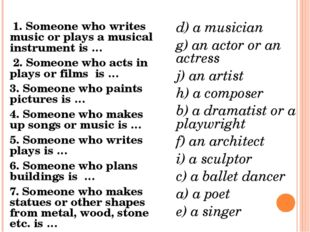 1. Someone who writes music or plays a musical instrument is … 2. Someone wh