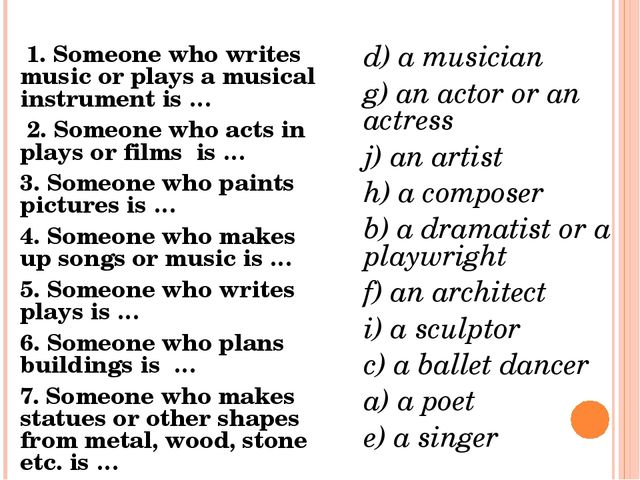 1. Someone who writes music or plays a musical instrument is … 2. Someone wh...