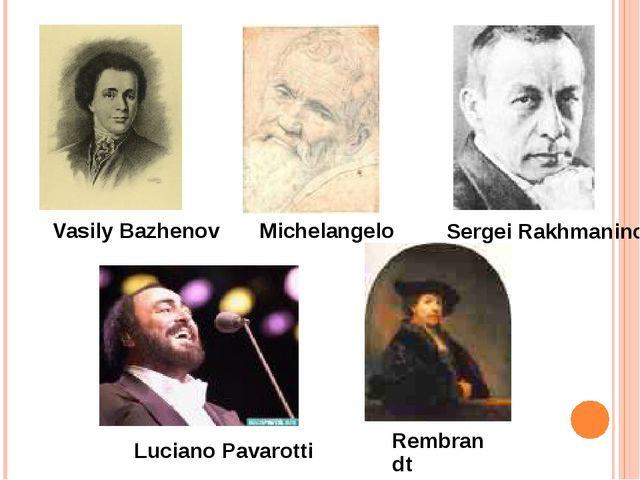 Vasily Bazhenov Luciano Pavarotti Rembrandt Michelangelo Sergei Rakhmaninov