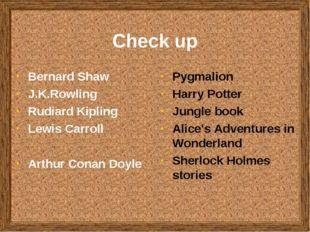 Check up Bernard Shaw J.K.Rowling Rudiard Kipling Lewis Carroll Arthur Conan