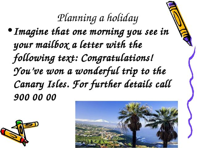 Planning a holiday Imagine that one morning you see in your mailbox a letter...