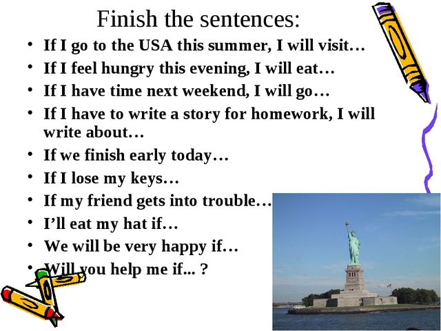 Finish the sentences: If I go to the USA this summer, I will visit… If I feel...