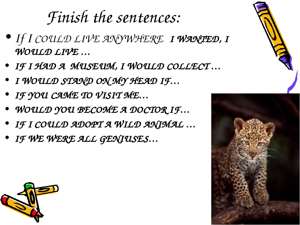 Finish the sentences: If I COULD LIVE ANYWHERE I WANTED, I WOULD LIVE … IF I...