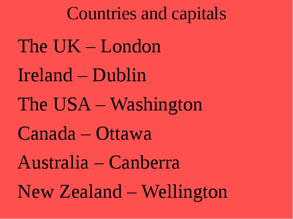 Countries and capitals The UK – London Ireland – Dublin The USA – Washingt...