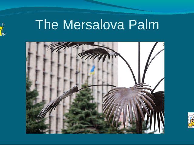 The Mersalova Palm