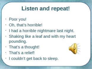 Listen and repeat! Poor you! Oh, that's horrible! I had a horrible nightmare