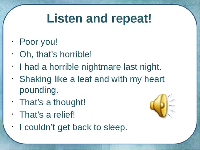 Listen and repeat! Poor you! Oh, that's horrible! I had a horrible nightmare...
