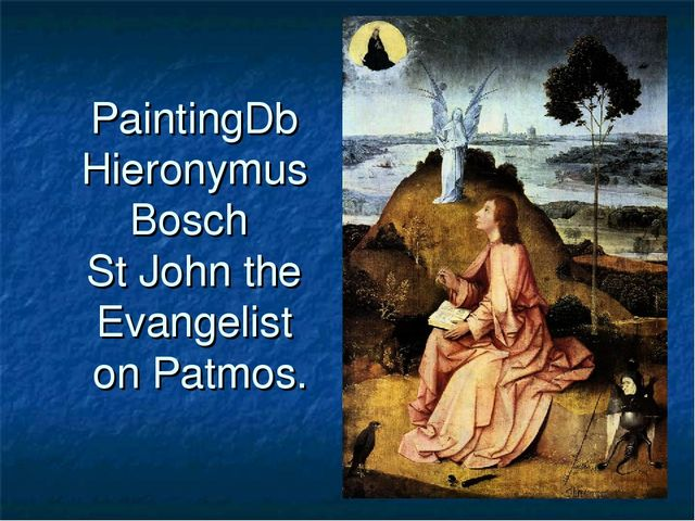 PaintingDb Hieronymus Bosch St John the Evangelist on Patmos.