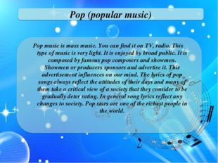 Pop (popular music) Pop music is mass music. You can find it on TV, radio. Th