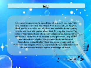 Rap Afro-Americans created a mixed type of music. It was rap. This style of m