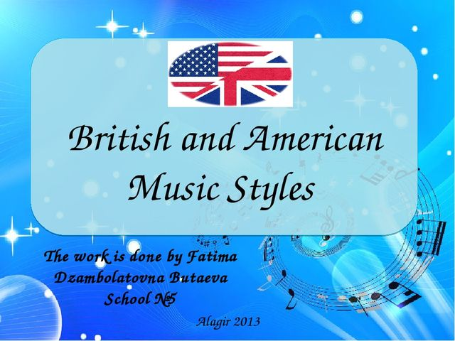British and American Music Styles The work is done by Fatima Dzambolatovna B...