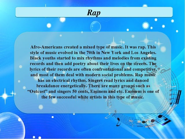 Rap Afro-Americans created a mixed type of music. It was rap. This style of m...