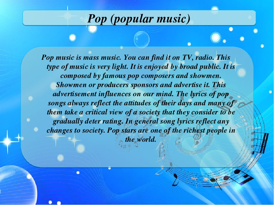 Pop (popular music) Pop music is mass music. You can find it on TV, radio. Th...