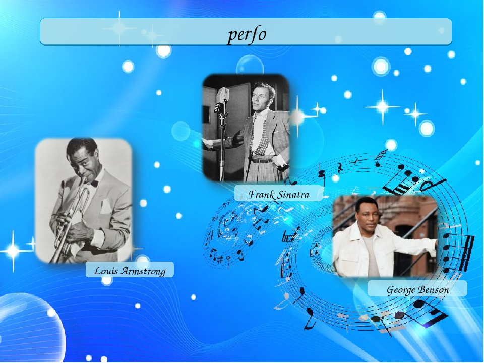 perfo Louis Armstrong Frank Sinatra George Benson