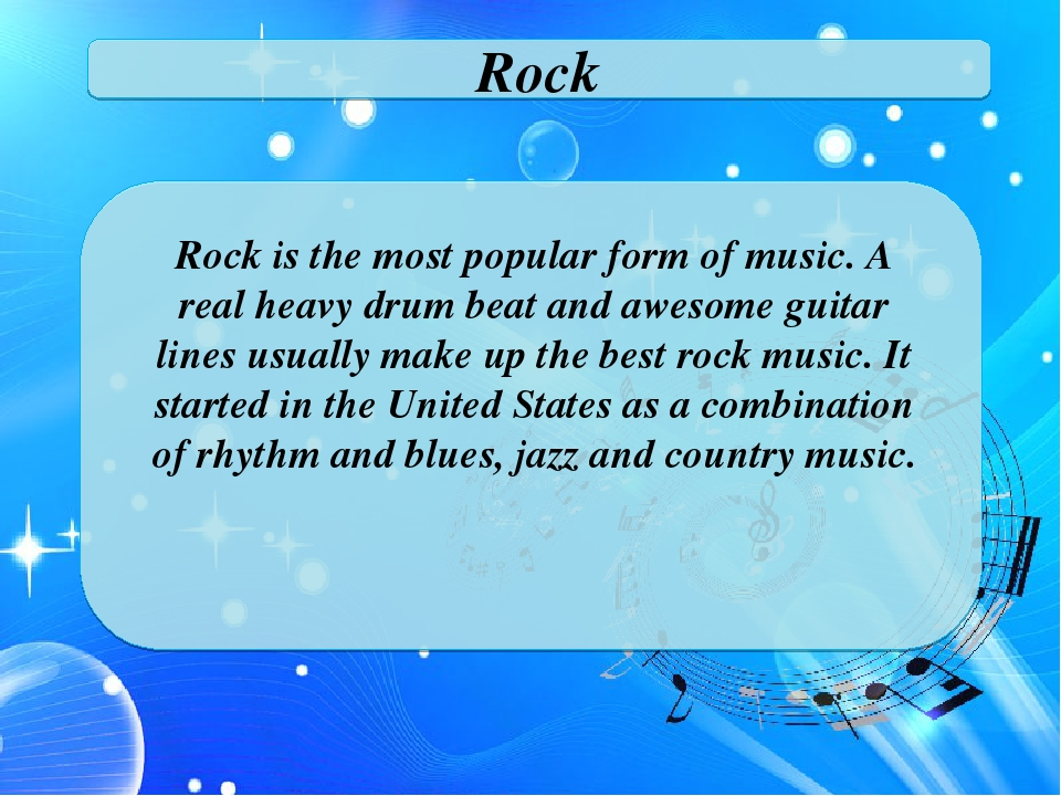 Rock Rock is the most popular form of music. A real heavy drum beat and aweso...