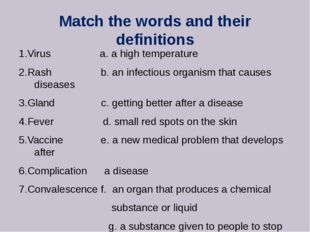 Match the words and their definitions 1.Virus a. a high temperature 2.Rash b.