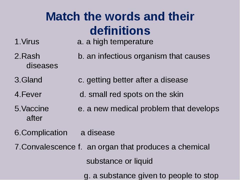 Match the words and their definitions 1.Virus a. a high temperature 2.Rash b....