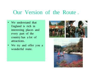 Our Version of the Route . We understand that England is rich in interesting