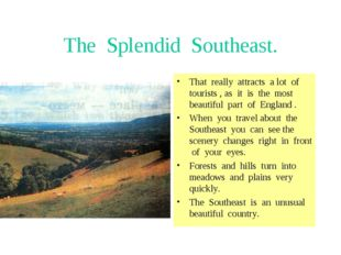 The Splendid Southeast. That really attracts a lot of tourists , as it is the