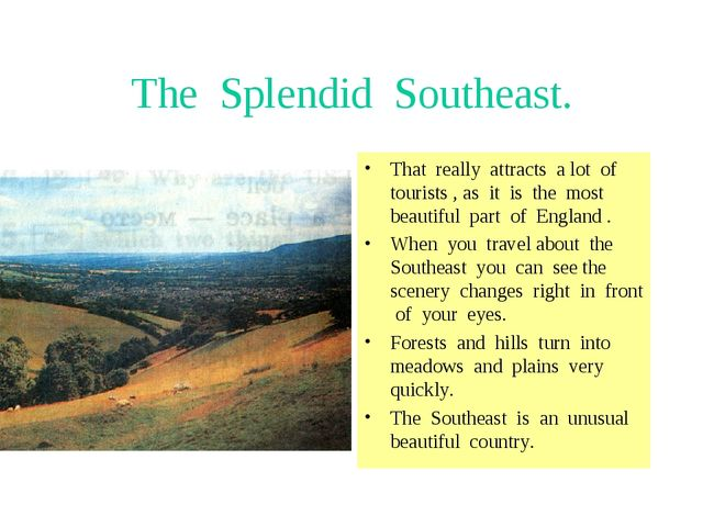 The Splendid Southeast. That really attracts a lot of tourists , as it is the...