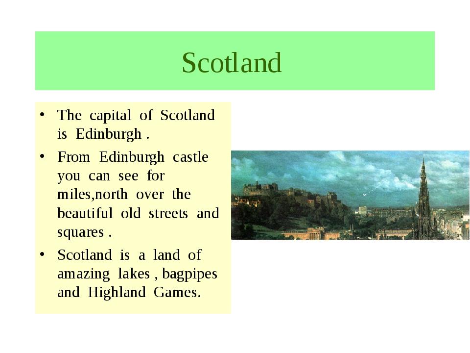 Scotland The capital of Scotland is Edinburgh . From Edinburgh castle you can...