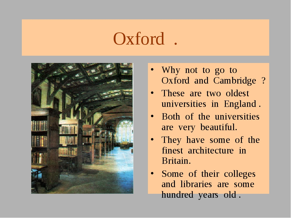 Oxford . Why not to go to Oxford and Cambridge ? These are two oldest univers...
