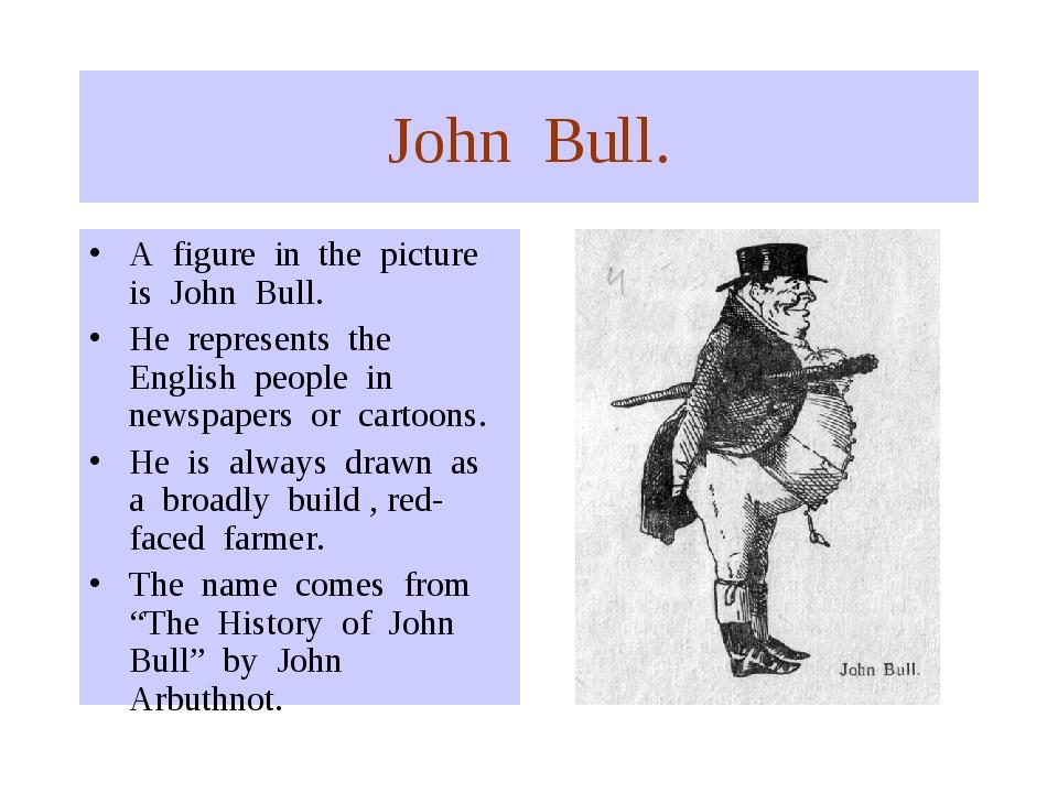 John Bull. A figure in the picture is John Bull. He represents the English pe...