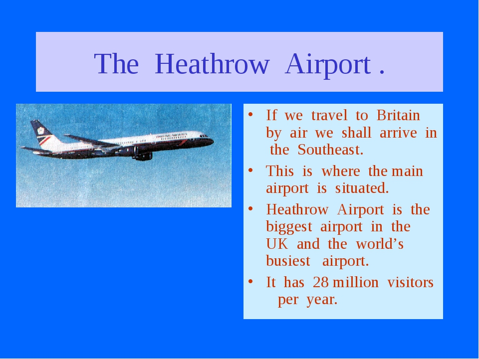 The Heathrow Airport . If we travel to Britain by air we shall arrive in the...