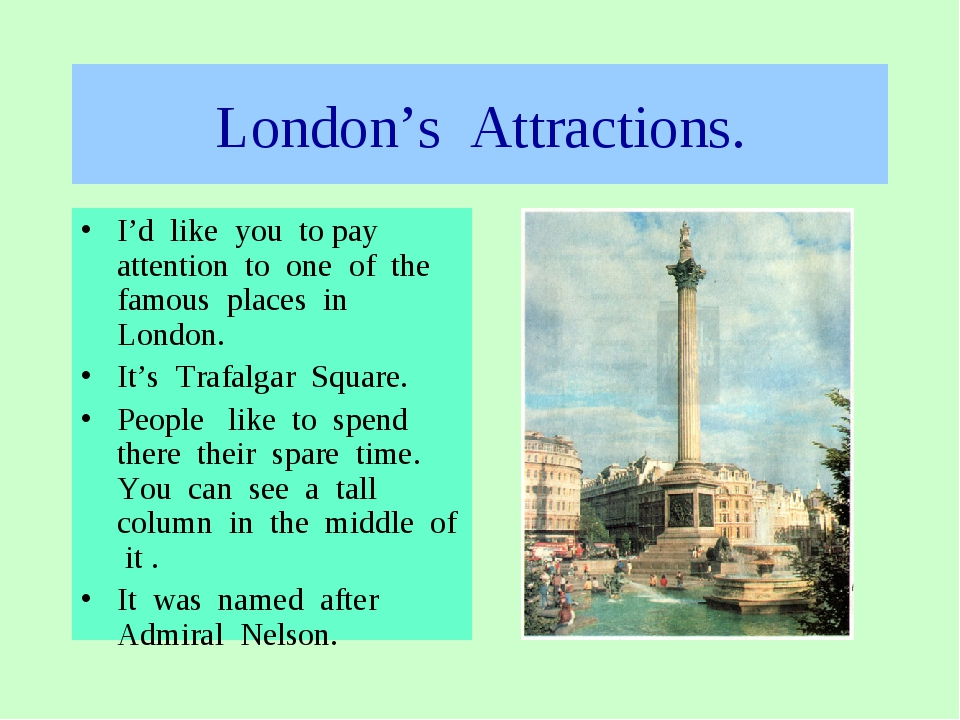 London's Attractions. I'd like you to pay attention to one of the famous plac...