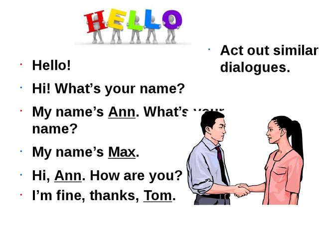 Hello! Hi! What's your name? My name's Ann. What's your name? My name's Max....