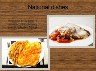 National dishes The national dish of Parmo - a variation of chicken Parmesan,