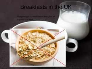 Breakfasts in the UK That porridge is a traditional Breakfast of England is a